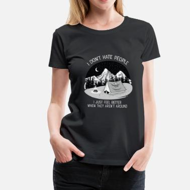 Hate People I Don't Hate People...Mountains, Camping, Campfire - Naisten premium t-paita