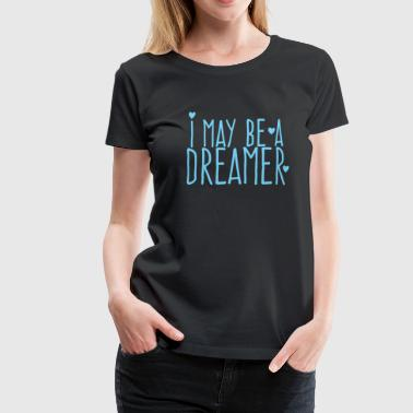 i may be a dreamer - Women's Premium T-Shirt