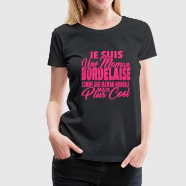 Maman Bordelaise mais plus cool - T-shirt Premium Femme