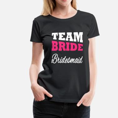 Bridesmaid Bride Team Bride Bridesmaid - Women's Premium T-Shirt