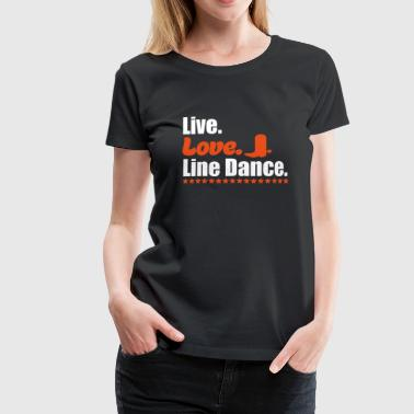 Live Love Line Dance - Premium T-skjorte for kvinner