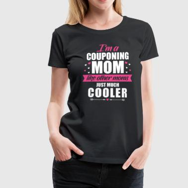 I'm A Couponing Mom, Like Other Moms, Just Cooler - Women's Premium T-Shirt