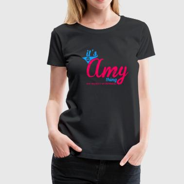Amy Thing It's an Amy Thing - You wouldn't understand - Women's Premium T-Shirt
