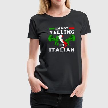 I'm Not Yelling I'm Italian - Women's Premium T-Shirt