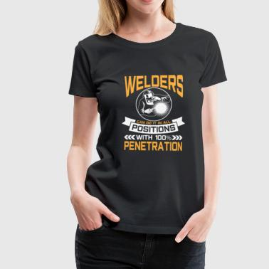 Welders do it in all positions 100% Penetration - Camiseta premium mujer