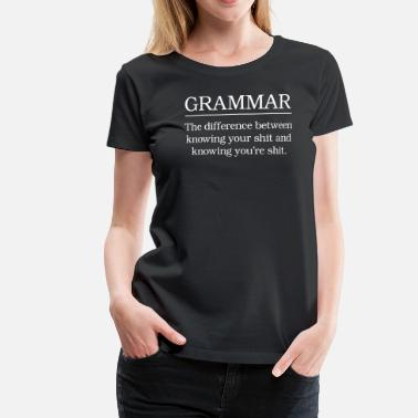 Grammar Grammar Knowing Your Shit and Knowing You're Shit - Women's Premium T-Shirt