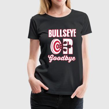 Bullseye or Goodbye - Frauen Premium T-Shirt
