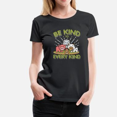 Be Be kind to every kind Vegan Veganer Veganismus - Premium-T-shirt dam