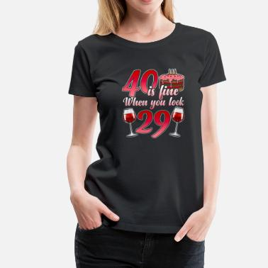 Birthday 40th Birthday funny gift for the 40th Birthday - Women's Premium T-Shirt