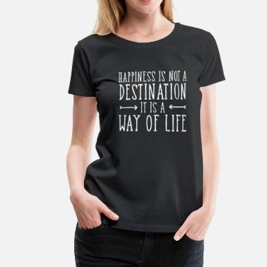 Hipster Happiness Is Not  A Destination... - Vrouwen Premium T-shirt