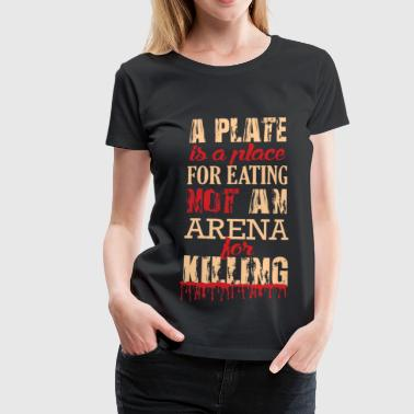 Not an Arena for Killing! - Frauen Premium T-Shirt