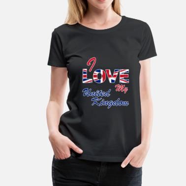 Uk Patriot I LOVE MY UNITED KINGDOM | UK - Women's Premium T-Shirt