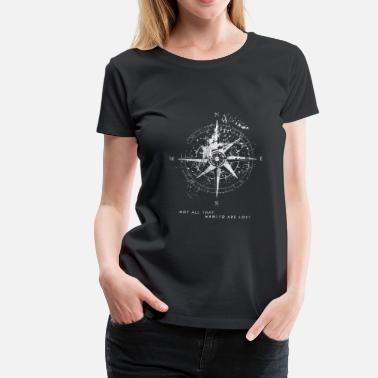 Not All Who Wander Are Lost Not All That Wander Are Lost Compass Map - Women's Premium T-Shirt
