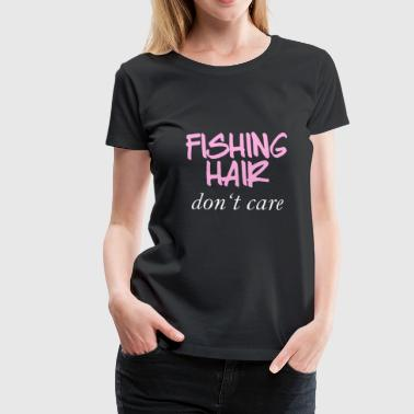 Fishing Hair dont care Anglerin Fischerin angeln - Frauen Premium T-Shirt