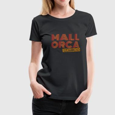 Mallorca Party Crew shirt - Vrouwen Premium T-shirt