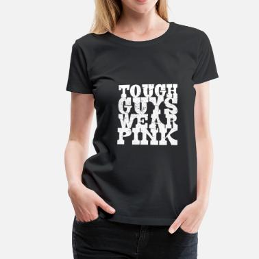 Tough Guy Tough guys wear pink - Women's Premium T-Shirt