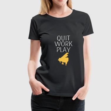 Quit Work Play Piano T-Shirt, Piano Player Shirts - Maglietta Premium da donna