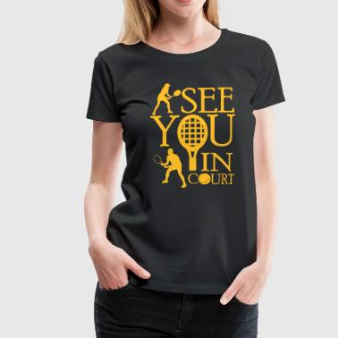 Tennis  - I see you in court - Frauen Premium T-Shirt
