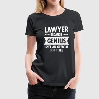 Lawyer Because Genius Isn't An Official Job Title - Frauen Premium T-Shirt