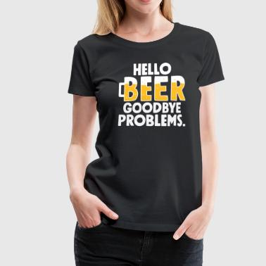 Beer Alcohol Party Funny Drunk Sex Booze Hello Beer Goodbye problems - Women's Premium T-Shirt