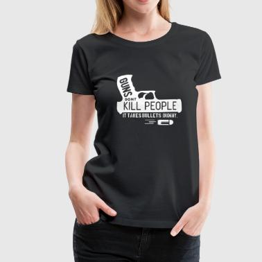 guns dont kill people - it takes bullets dummy! - Frauen Premium T-Shirt