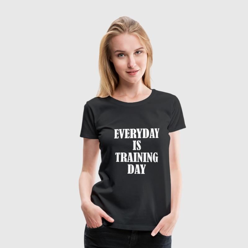 Everyday is Training Day - Women's Premium T-Shirt