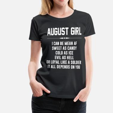 August Girl August girl I can be mean AF - Women's Premium T-Shirt