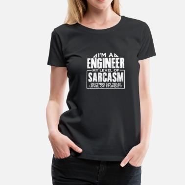 Im On My Level I'm an Engineer My Level of Sarcasm Depends on your Level of Stupidity - Women's Premium T-Shirt