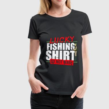 Lucky Fishing Shirt! Do Not Wash! - Frauen Premium T-Shirt