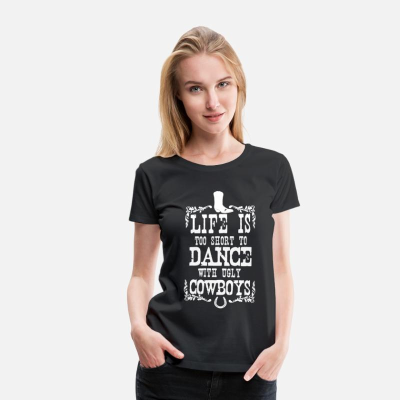 Cowgirls T-Shirts - Life is too short to dance - Cowboys - Women's Premium T-Shirt black