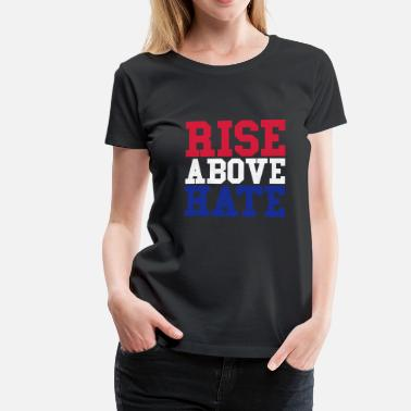 Rose Rise Above Hate - Premium T-skjorte for kvinner