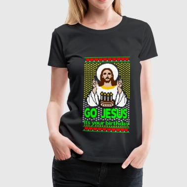 Go Jesus its your Birthday Ugly Christmas Sweater - Women's Premium T-Shirt