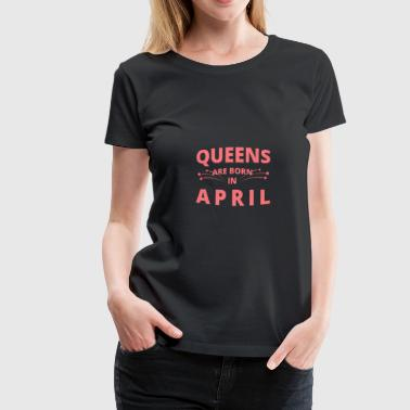 Queens Shirt - Queens er født i april - Dame premium T-shirt
