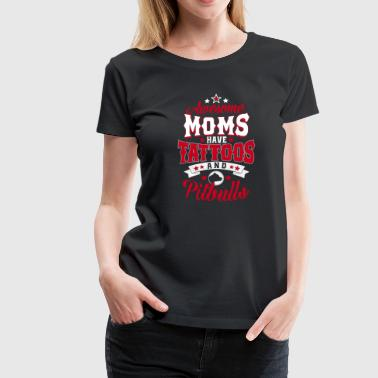 Awesome Moms have Tattoos & Pitbulls -Pit Bull Dog - Frauen Premium T-Shirt