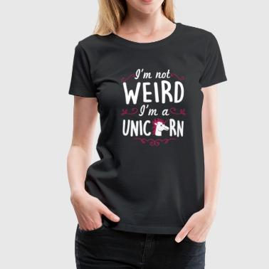I'm not weird I'm a unicorn - Premium-T-shirt dam