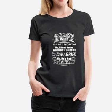 Farmer My Farmer Husband Is Not Imaginary Shirt - Vrouwen Premium T-shirt