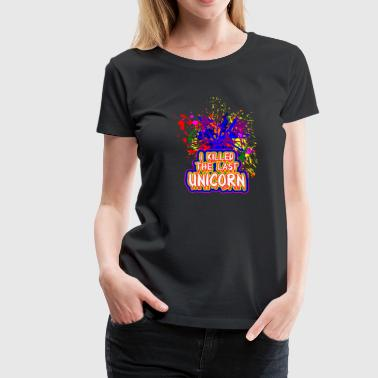 I killed the last unicorn - Camiseta premium mujer