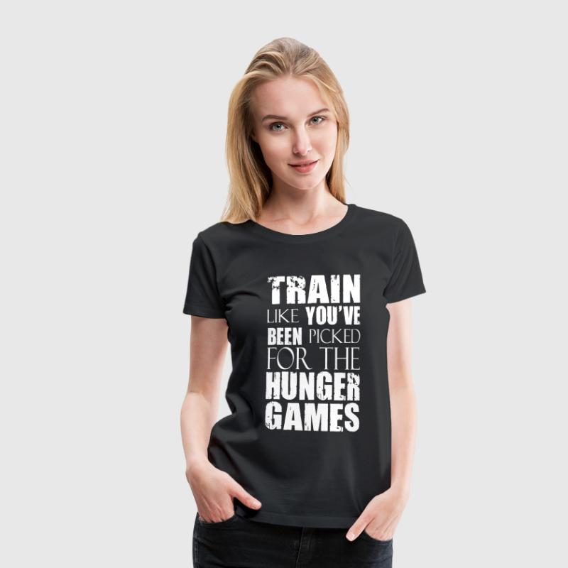 Train Like You've Been Picked for the Hunger Games - Women's Premium T-Shirt