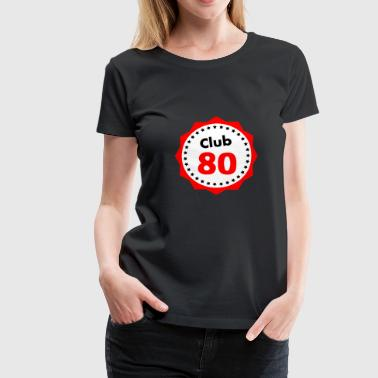 Club 80, gift for 80 year olds - Women's Premium T-Shirt