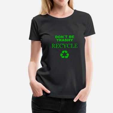 Fuck Environment Recycle recycling environment environmental protection gift - Women's Premium T-Shirt