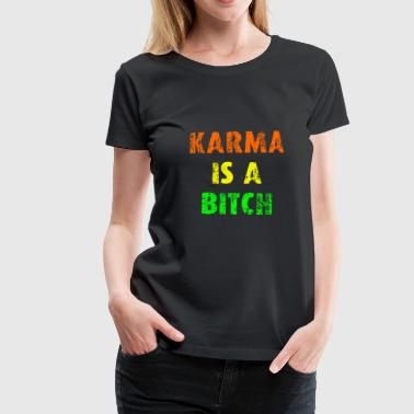 KARMA IS A BITCH - Women's Premium T-Shirt