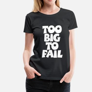 Obesidad TOO BIG TO FAIL Overweight Quotes - Camiseta premium mujer
