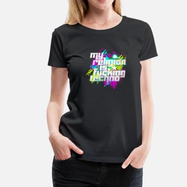 Techno Is My Religion My Religion Is Fucking Techno - Women's Premium T-Shirt