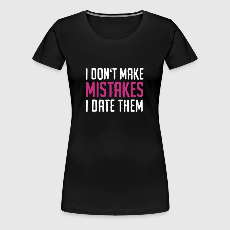 Funny Quotes: I Don't Make Mistakes - I Date Them - Women's Premium T-Shirt