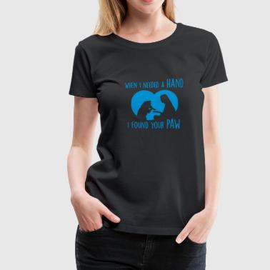 when i needed a hand i found your paw - Women's Premium T-Shirt
