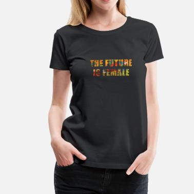Feminist Quotes The Future Is Female, Women, Birthday, Color - Women's Premium T-Shirt