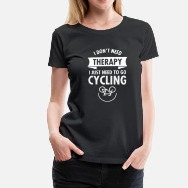 Slogan I Don't Need Therapy - I Just Need To Go Cycling - T-shirt Premium Femme