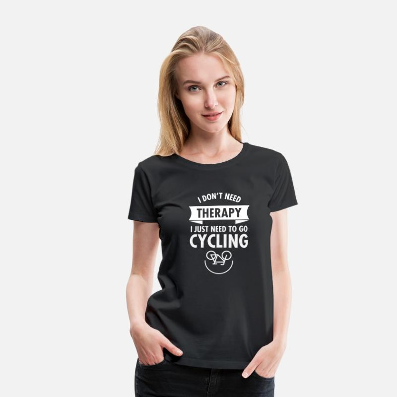 Bike T-Shirts - I Don't Need Therapy - I Just Need To Go Cycling - Vrouwen premium T-shirt zwart