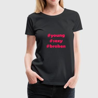 Young Sexy Broken - Premium T-skjorte for kvinner