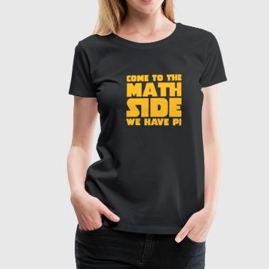 Pi Come To The Math Side - Women's Premium T-Shirt